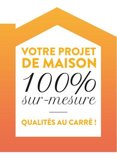 Votre projet de maison 100% sur mesure - qualités au carré !